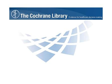 The Cochrane Library is the single most reliable source for evidence on the effects of health care. Health care in the 21 st Century relies not only on.