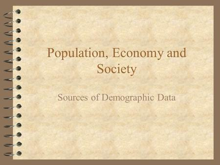 Population, Economy and Society Sources of Demographic Data.