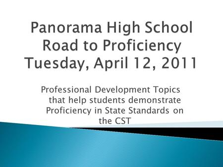 Professional Development Topics that help students demonstrate Proficiency in State Standards on the CST.