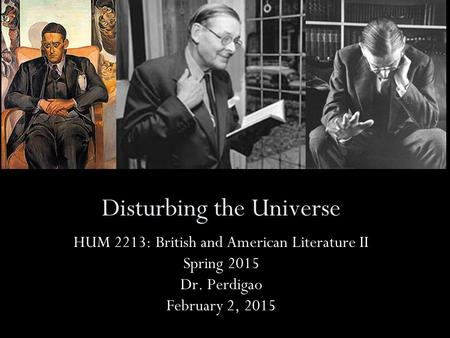Disturbing the Universe HUM 2213: British and American Literature II Spring 2015 Dr. Perdigao February 2, 2015.