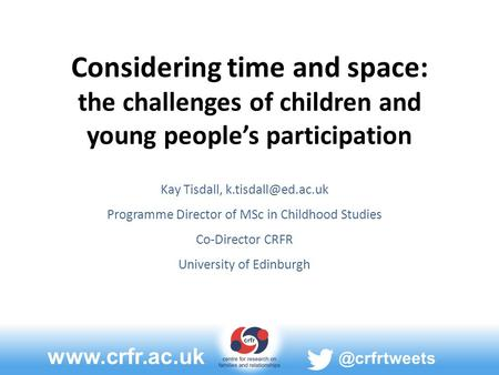 Considering time and space: the challenges of children and young people's participation Kay Tisdall, Programme.