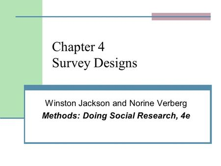Chapter 4 Survey Designs Winston Jackson and Norine Verberg Methods: Doing Social Research, 4e.