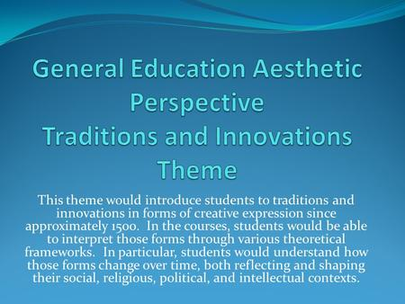This theme would introduce students to traditions and innovations in forms of creative expression since approximately 1500. In the courses, students would.