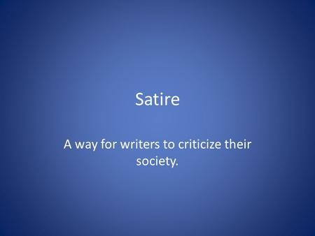 Satire A way for writers to criticize their society.