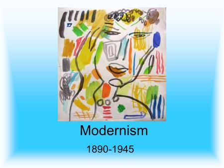 Modernism 1890-1945. Modernism An early twentieth-century movement in the arts responding to the fragmented world created by mass society and industrialism.