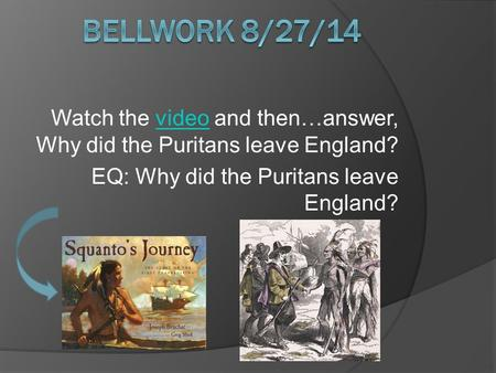 Watch the video and then…answer, Why did the Puritans leave England?video EQ: Why did the Puritans leave England?