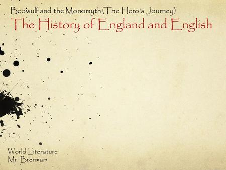 Beowulf and the Monomyth (The Hero's Journey) The History of England and English World Literature Mr. Brennan.