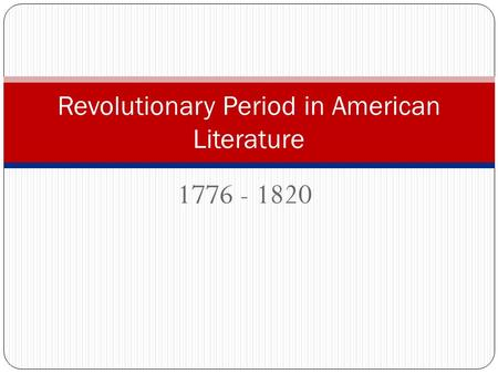 1776 - 1820 Revolutionary Period in American Literature.