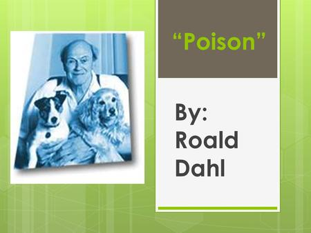"""Poison"" By: Roald Dahl. ""I haven't been bitten,"" he whispered. ""Not yet."""
