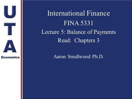 International Finance FINA 5331 Lecture 5: Balance of Payments Read: Chapters 3 Aaron Smallwood Ph.D.