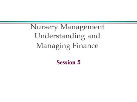 Nursery Management Understanding and Managing Finance Session 5.