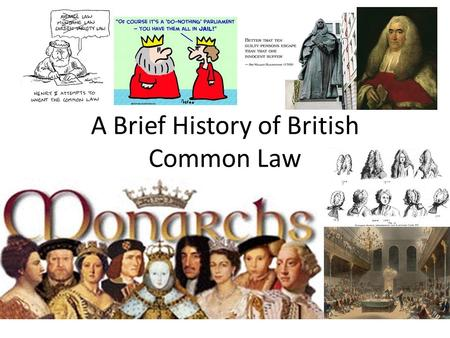 A Brief History of British Common Law. The Magna Carta: Fundamental Rights and Liberties from 1225 Signed in 1225 (Middle Ages) King John was a tyrant.
