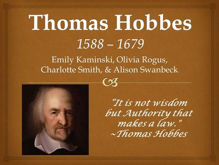 "Emily Kaminski, Olivia Rogus, Charlotte Smith, & Alison Swanbeck ""It is not wisdom but Authority that makes a law. ~Thomas Hobbes."