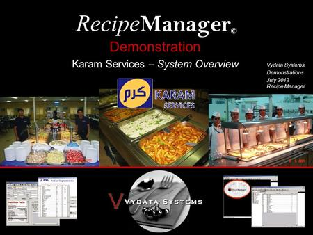 Recipe Manager © Vydata Systems Demonstrations July 2012 Recipe Manager Demonstration Karam Services – System Overview.