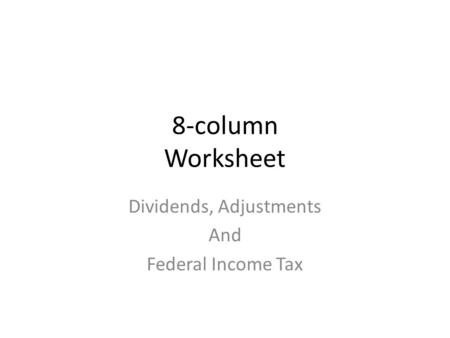 8-column Worksheet Dividends, Adjustments And Federal Income Tax.