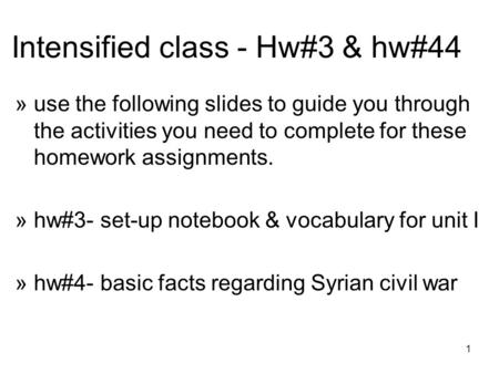 1 Intensified class - Hw#3 & hw#44 »use the following slides to guide you through the activities you need to complete for these homework assignments. »hw#3-
