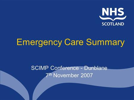 Emergency Care Summary SCIMP Conference - Dunblane 7 th November 2007.