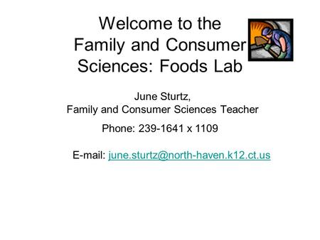Welcome to the Family and Consumer Sciences: Foods Lab June Sturtz, Family and Consumer Sciences Teacher Phone: 239-1641 x 1109