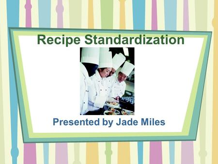 Recipe Standardization Presented by Jade Miles. What is Recipe Standardization? The United States Department of Agriculture (USDA) defines a standardized.