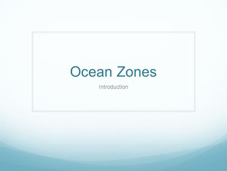 Ocean Zones Introduction.