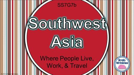 Southwest Asia Where People Live, Work, & Travel SS7G7b