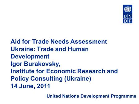 Aid for Trade Needs Assessment Ukraine: Trade and Human Development Igor Burakovsky, Institute for Economic Research and Policy Consulting (Ukraine) 14.
