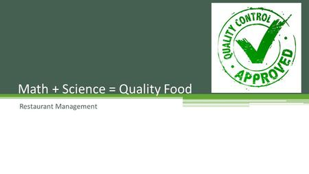 Restaurant Management Math + Science = Quality Food.