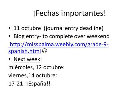 ¡Fechas importantes! 11 octubre (journal entry deadline) Blog entry- to complete over weekend  spanish.html