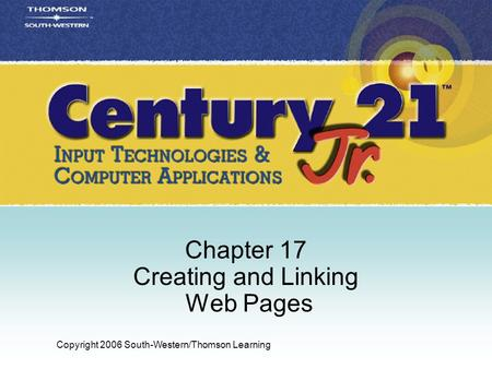 Copyright 2006 South-Western/Thomson Learning Chapter 17 Creating and Linking Web Pages.