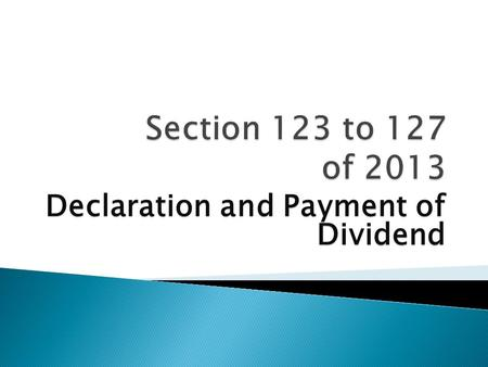 Declaration and Payment of Dividend. Dividend can be Declared out of Profits after providing Depreciation under Schedule II Profit of previous financial.