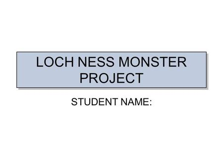 LOCH NESS MONSTER PROJECT STUDENT NAME:. ANALYSIS I have been asked to look at the information from the Internet about the Loch Ness Monster. I must decide.