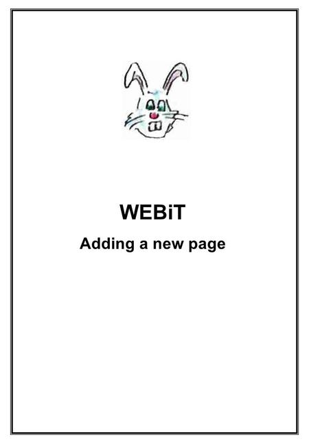 WEBiT Adding a new page. 1. View a page like the one you wish to create a. Navigate to a page with a similar layout to the new page you wish to create.