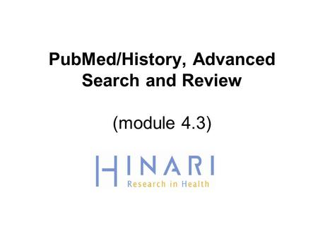 PubMed/History, Advanced Search and Review (module 4.3)