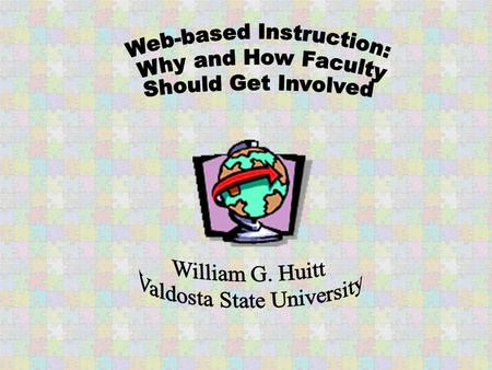 Web-based Instruction Integrating technology into instruction is a high priority on college campuses Traditional media of books, lectures, journal articles,