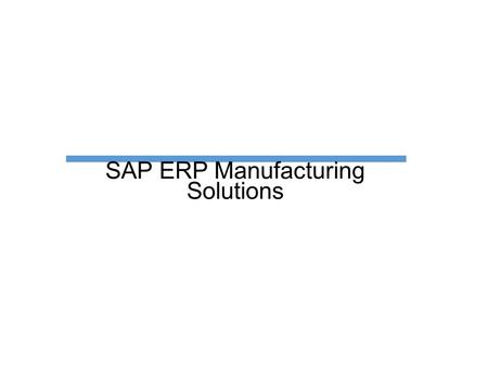 SAP ERP Manufacturing Solutions. Manufacturing Scope items.