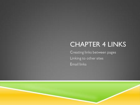 CHAPTER 4 LINKS Creating links between pages Linking to other sites Email links.