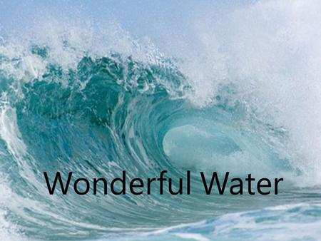 Wonderful Water. 1. How much salt water is there on earth? 50%70%