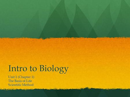 Intro to Biology Unit 1 (Chapter 1) The Basis of Life Scientific Method.