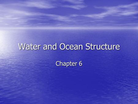 Water and Ocean Structure Chapter 6. The Water Molecule Molecule Molecule –Group of atoms held together by chemical bonds Covalent bonds Covalent bonds.