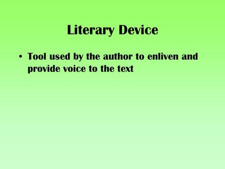 Literary Device Tool used by the author to enliven and provide voice to the text.