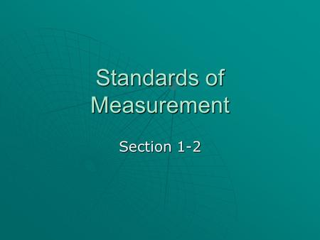Standards of Measurement Section 1-2. Units and Standards   Metric units include StandardStandard.