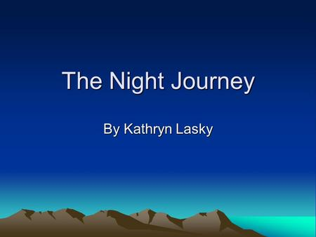 The Night Journey By Kathryn Lasky. Word Knowledge LambentLuminousstonyinexorable Shortsharpshutterssheer Cacklechickencluckingthickness.