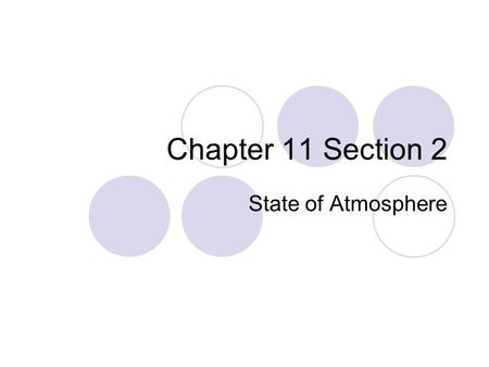 Chapter 11 Section 2 State of Atmosphere. Temperature vs. Heat Temperature: measures the movement of molecules  Faster = Warmer  Slower = Colder  Measured.