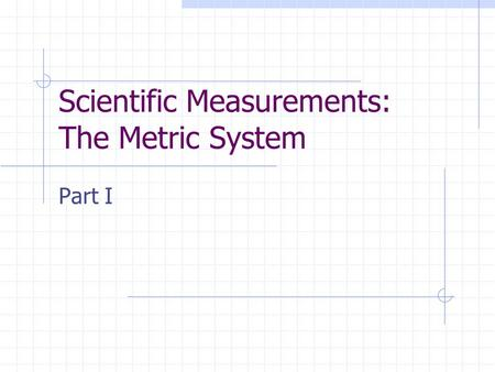Scientific Measurements: The Metric System Part I.