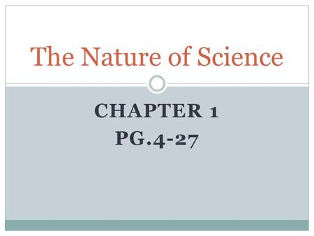 The Nature of Science Chapter 1 Pg.4-27.