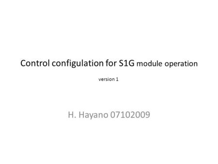 Control configulation for S1G module operation H. Hayano 07102009 version 1.