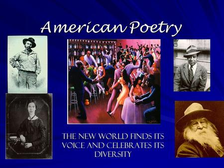 American Poetry The New World Finds its Voice and Celebrates its Diversity.