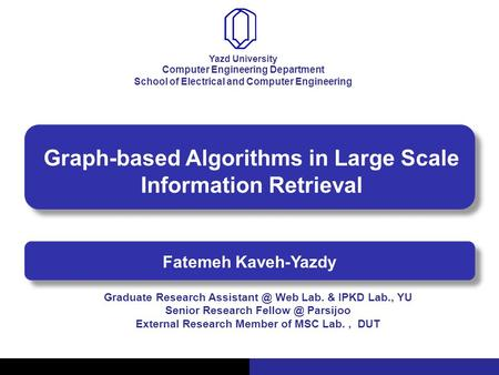 Graph-based Algorithms in Large Scale Information Retrieval Fatemeh Kaveh-Yazdy Computer Engineering Department School of Electrical and Computer Engineering.