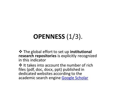 OPENNESS (1/3).  The global effort to set up institutional research repositories is explicitly recognized in this indicator  It takes into account the.