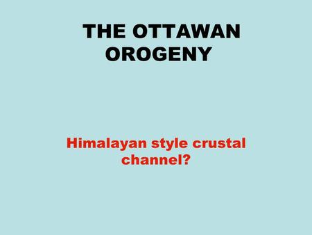 THE OTTAWAN OROGENY Himalayan style crustal channel?